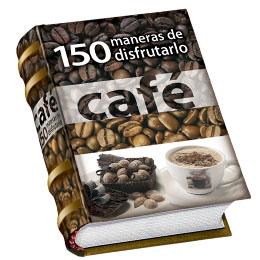 CAFÉ – 150 MANERAS DE DISFRUTARLO